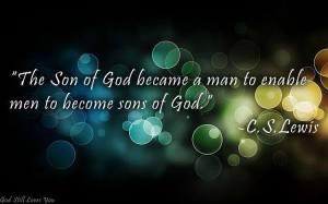 Sin Božji je posato čovjekom kako bi čovjek (ljudi) mogli postati sinovima Božjim. C.S.Lewis Quotes, fb